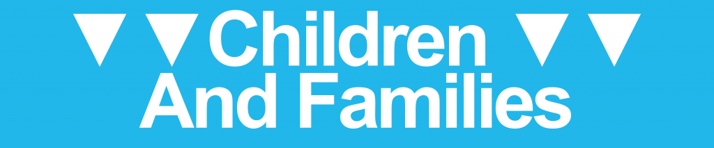 Children and families content below