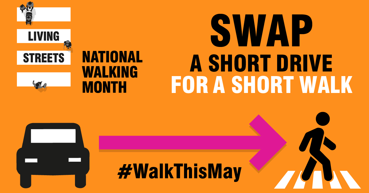 Living Streets National Walking Month Main Text: Swap a short drive for a short walk #walkthismay